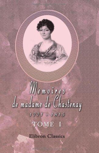 Mmoires de madame de Chastenay, 1771 - 1815: Publis par Alphonse Roserot. Tome 1. L'ancien rgime. La rvolution