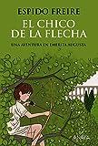 El chico de la flecha (Literatura Juvenil (A Partir De 12 Años) - Narrativa Juvenil)