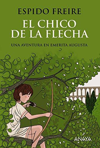 El chico de la flecha (Literatura Juvenil (A Partir De 12 Años) - Narrativa Juvenil) por Espido Freire