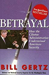 Betrayal: How the Clinton Adminstration Undermined American Security