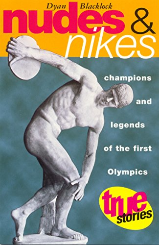 Nudes and Nikes: Champions and Legends of the First Olympics (True Stories) (Nike Olympic Usa)