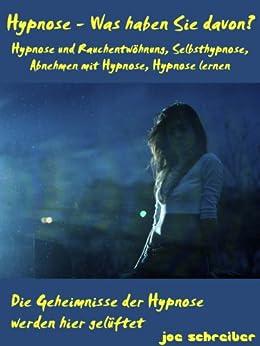Hypnose - Was haben Sie davon? Hypnose und Rauchentwöhnung, Selbsthypnose, Abnehmen mit Hypnose, Hypnose lernen