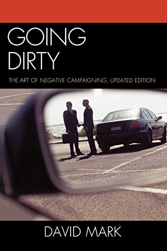Going Dirty: The Art of Negative Campaigning, Updated Edition