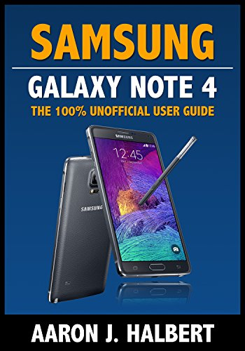 Samsung Galaxy Note 4: The 100% Unofficial User Guide (English ...