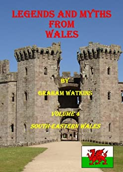 Legends and Myths From Wales - South-eastern Wales (English Edition) von [Watkins, Graham]