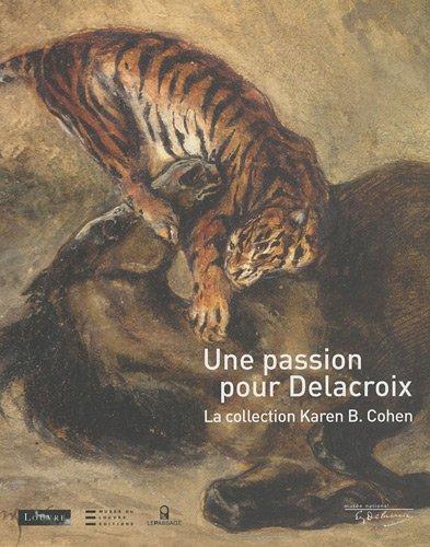 Passion pour Delacroix. Collection Karen B. Cohen par Christophe Leribault