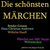 Die schönsten Märchen: Die größte Box aller Zeiten mit den Brüdern Grimm, Hans Christian Andersen, Wilhelm Hauff, Märchen aus 1001 Nacht...