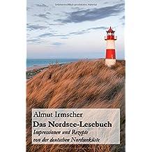 Das Nordsee-Lesebuch: Impressionen und Rezepte von der deutschen Nordseeküste