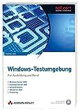 Windows-Testumgebung - Für Ausbildung und Beruf - Windows Server 2008, Exchange Server 2007, Active Directory, ISA Server 2006, Cluster