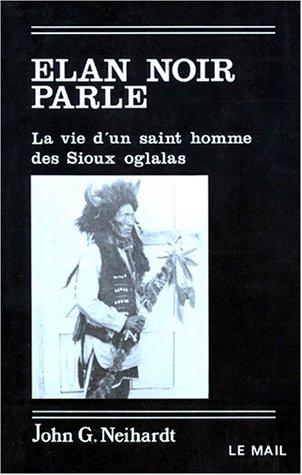 ELAN NOIR PARLE. : La vie d'un saint homme des Sioux oglalas