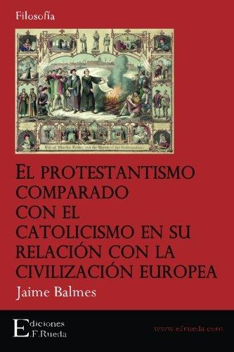 El Protestantismo comparado con el Catolicismo en su relación con la civilización europea