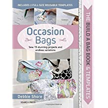 The Build a Bag Book: Occasion Bags: Sew 15 Stunning Projects and Endless Variations