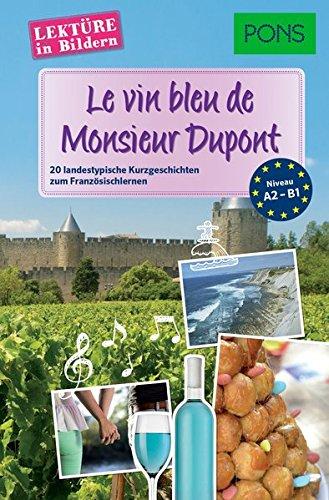 PONS Lektüre in Bildern Französisch - Le vin bleu de Monsieur Dupont: 20 typisch französische Kurzgeschichten zum Sprachenlernen Du Vin