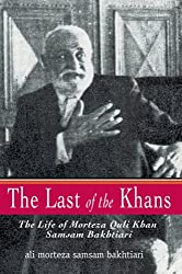 The Last of the Khans: The Life of Morteza Quli Khan Samsam Bakhtiari