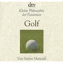 Golf . Kleine Philosophie der Passionen