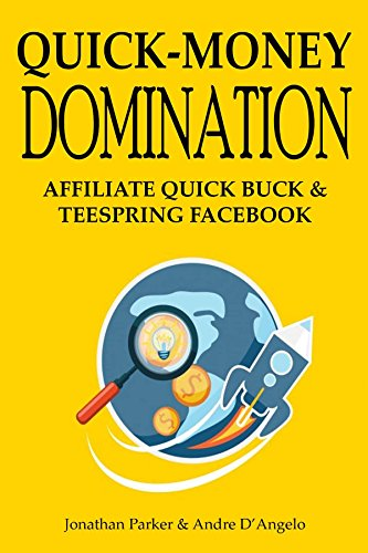 Quick-Money Domination (2016 Version Update): AFFILIATE QUICK BUCK & TEESPRING FACEBOOK (English Edition)
