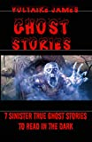 Ghost Stories: 7 Sinister True Ghost Stories To Read In The Dark (English Edition)