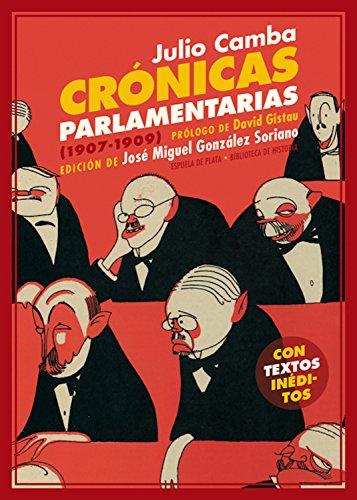 Crónicas parlamentarias: Y otros artículos políticos (1907-1909) (Biblioteca de Historia nº 29) por Julio Camba