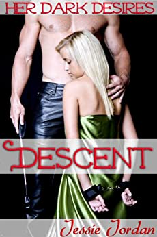 Her Dark Desires: Descent (BDSM Erotica) (English Edition) di [Jordan, Jessie]