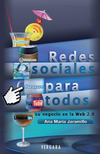 Redes Sociales para Todos. Su Negocio en la Web 2.0 por Ana María Jaramillo