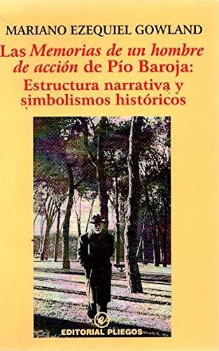 Las Memorias De Un Hombre De Accion De Pio Baroja: Estructura Narrativ por Mariano Ezaquiel Gowland