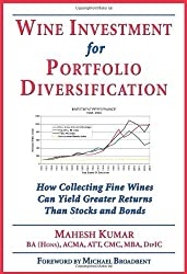 Wine Investment for Portfolio Diversification: How Collecting Fine Wines Can Yield Greater Returns Than Stocks and Bonds by Mahesh Kumar (2005-07-01)