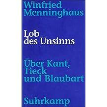 Lob des Unsinns: Über Kant, Tieck und das Märchen vom Blaubart by Winfried Menninghaus (1995-10-17)