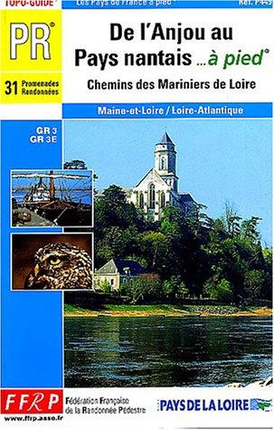 De l'Anjou au Pays nantais à pied : Chemins des mariniers de la Loire, 31 promenades et randonnées