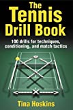 The Tennis Drill Book: 245 Drills for Techniques, Conditioning, and Match Tactics: 100 Drills for Techniques, Conditioning, and Match Tactics (The Drill Book)