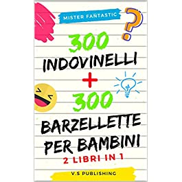 300 Indovinelli e 300 Barzellette per Bambini: 2 libri in 1