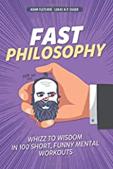 Fast Philosophy: Whizz to wisdom in 100 hilarious, short mental workouts perfect for commutes, bathroom breaks, and lazy afternoons on the couch Taschenbuch