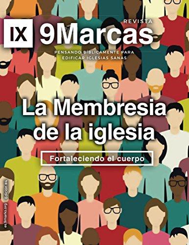 La membresia de la iglesia (Church Membership)   9Marks Spanish Journal: Fortaleciendo el cuerpo (Strengthening the Body) (Revista 9Marcas nº 2017) por Jonathan Leeman