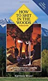 How to Shit in the Woods, 3rd Edition: An Environmentally Sound Approach to a Lost Art. par Meyer