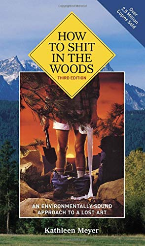 How to Shit in the Woods, 3rd Edition: An Environmentally Sound Approach to a Lost Art -