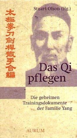 Das Qi pflegen. Die geheimen Trainingsdokumente der Familie Yang nach Chen Gong