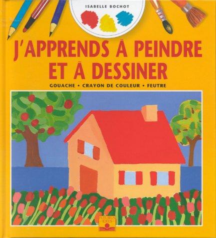 J'APPRENDS A PEINDRE ET DESSINER. : Gouache, Crayon de couleur, Feutre