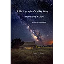 A Photographer's Milky Way Processing Guide - A Photoshop HowTo