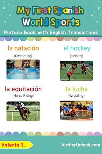 My First Spanish World Sports Picture Book with English Translations: Bilingual Early Learning & Easy Teaching Spanish Books for Kids (Teach & Learn Basic ... words for Children nº 10) par Valeria S.