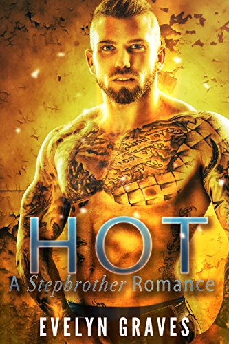 HOT: A Stepbrother Romance Thriller (With a special bonus novel STEPBROTHER FIXATION!)