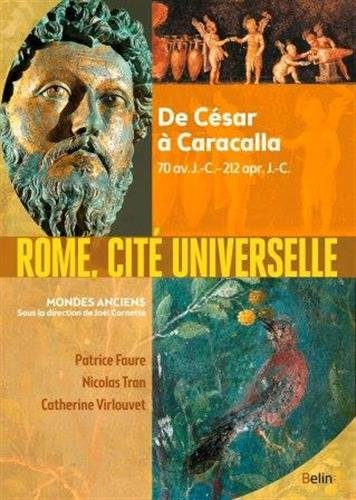 Rome, cité universelle : De César à Caracalla, 70 av. J.-C.-212 apr. J.-C. par