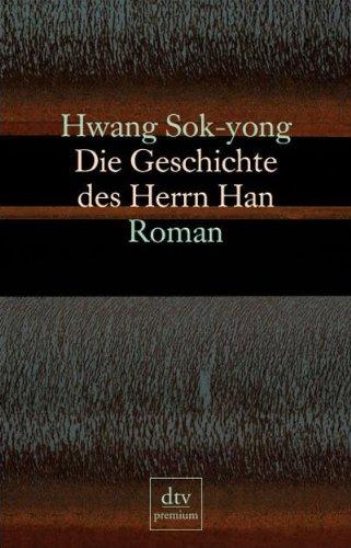 Die Geschichte des Herrn Han: Roman