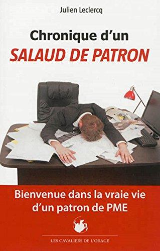 Chronique d'un salaud de patron: Bienvenue dans la vraie vie d'un patron de PME (French Edition)