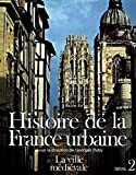 Histoire de la France urbaine, tome 2 - La Ville médiévale