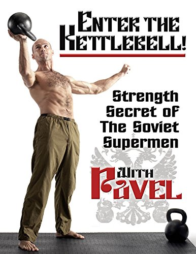 Enter the Kettlebell!: Strength Secret of the Soviet Supermen (English Edition) por Pavel Tsatsouline