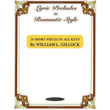 Lyric Preludes in Romantic Style: 24 Short Pieces in All Keys