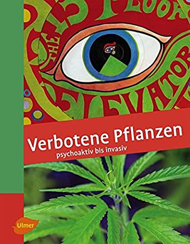 Verbotene Pflanzen: Psychoaktiv bis invasiv (Absinthe T)