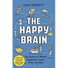 The Happy Brain: The Science of Where Happiness Comes From, and Why (English Edition)