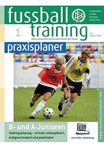 Fussballtraining-praxisplaner: B- und A-Junioren: Trainingsplanung - schnell, unkompliziert, maßgeschneidert und praktikabel