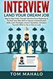 INTERVIEW: Land Your Dream Job, Step by Step Guide Through Interview From Beginning to The End, How to Look, Introduce Yourself, Answer Questions