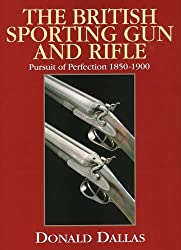 The British Sporting Gun and Rifle: Pursuit of Perfection 1850-1900 by Donald Dallas (2008-06-06)
